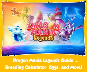 Dragon Mania Legends Guide with Breeding Calculator, Egg List, Dragon Info, How to Breed, and more!
